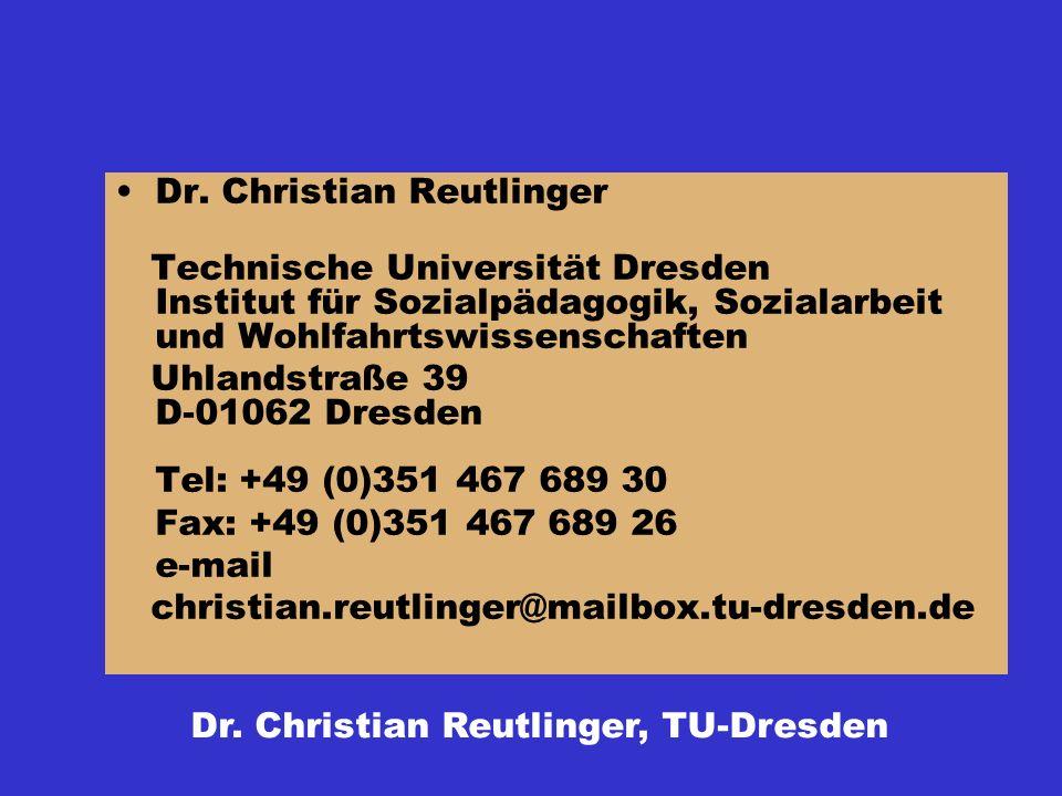 Dr. Christian Reutlinger Technische Universität Dresden Institut für Sozialpädagogik, Sozialarbeit und Wohlfahrtswissenschaften Uhlandstraße 39 D-0106