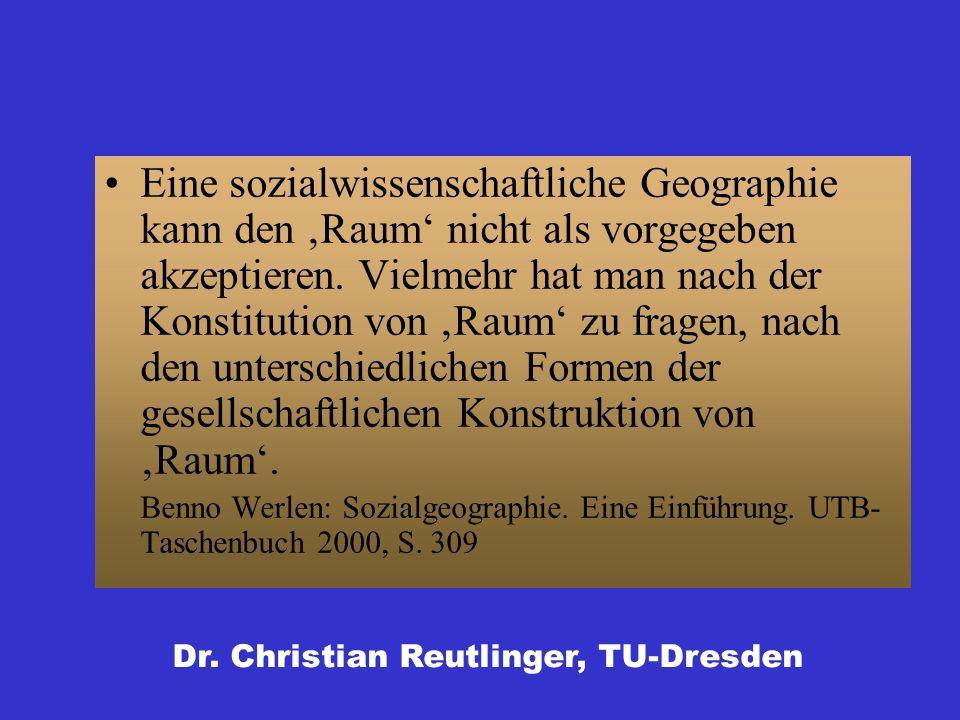 Eine sozialwissenschaftliche Geographie kann den Raum nicht als vorgegeben akzeptieren.