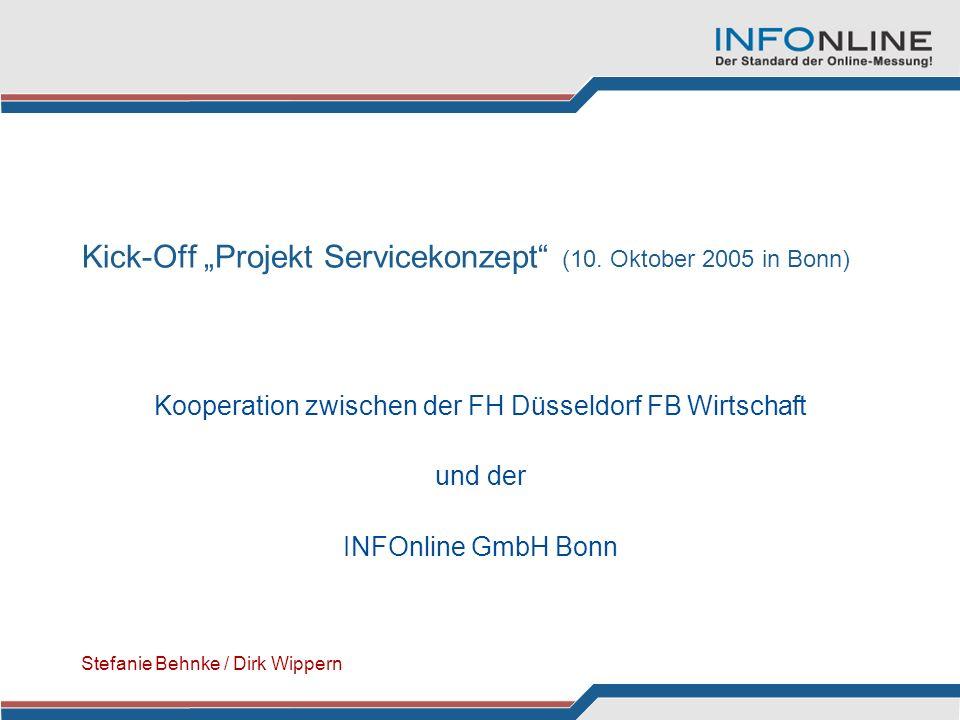 Kick-Off Projekt Servicekonzept (10. Oktober 2005 in Bonn) Kooperation zwischen der FH Düsseldorf FB Wirtschaft und der INFOnline GmbH Bonn Stefanie B