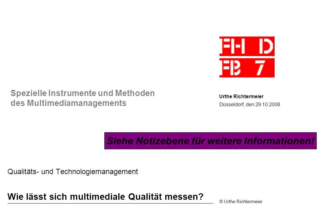 © Urthe Richtermeier Wie lässt sich multimediale Qualität messen? Qualitäts- und Technologiemanagement Urthe Richtermeier Düsseldorf, den 29.10.2008 S