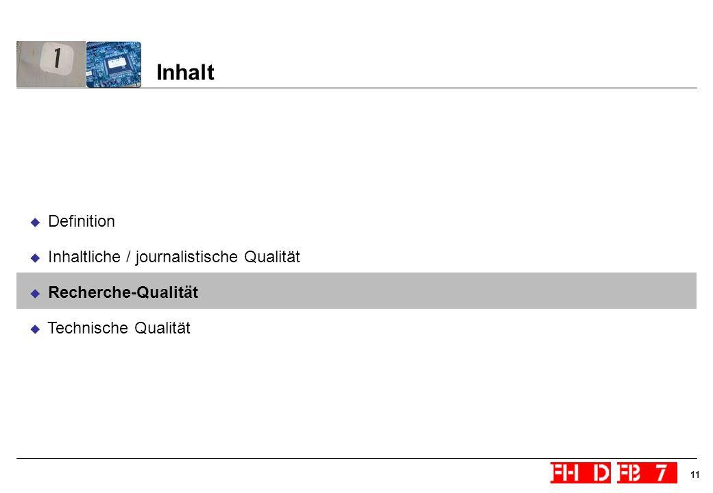 11 Inhalt Definition Inhaltliche / journalistische Qualität Recherche-Qualität Technische Qualität