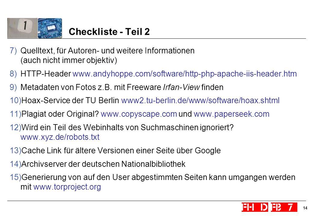 14 Checkliste - Teil 2 7)Quelltext, für Autoren- und weitere Informationen (auch nicht immer objektiv) 8)HTTP-Header www.andyhoppe.com/software/http-p