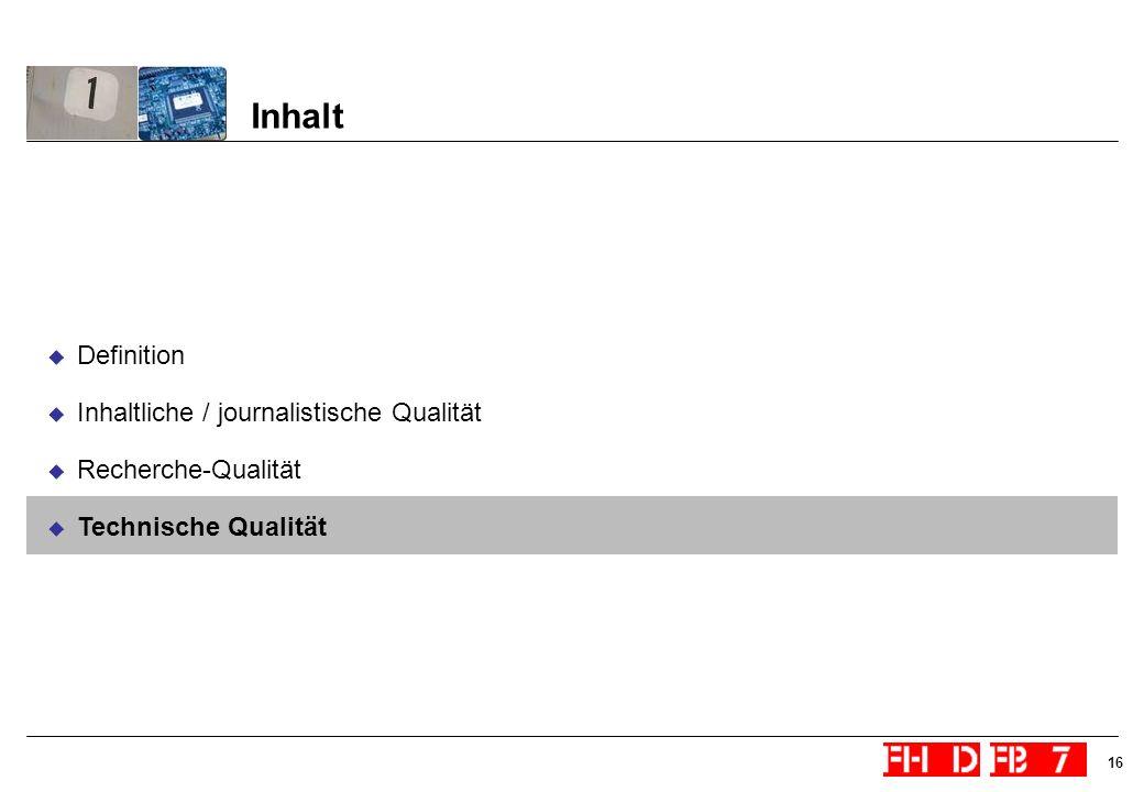 16 Inhalt Definition Inhaltliche / journalistische Qualität Recherche-Qualität Technische Qualität