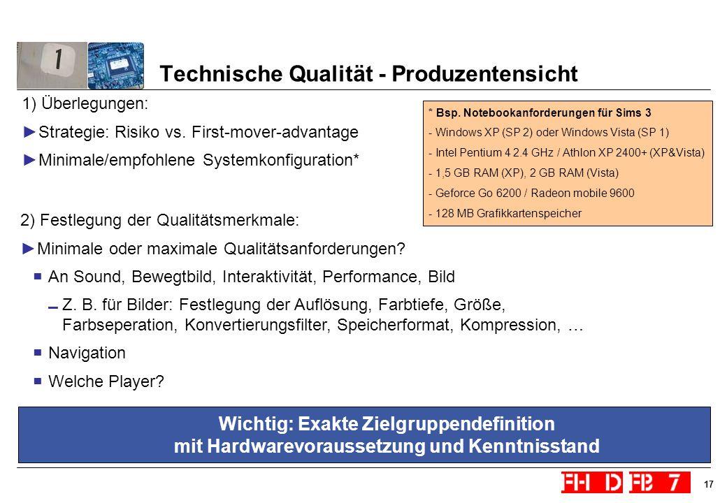 17 Technische Qualität - Produzentensicht 2) Festlegung der Qualitätsmerkmale: Minimale oder maximale Qualitätsanforderungen? An Sound, Bewegtbild, In