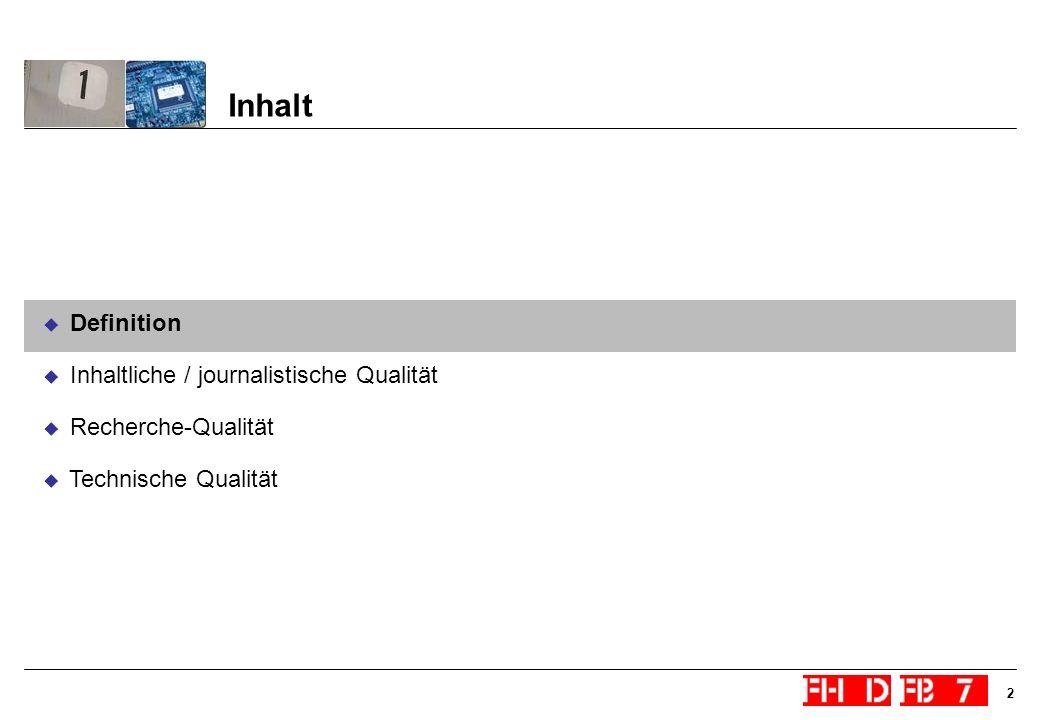 2 Inhalt Definition Inhaltliche / journalistische Qualität Recherche-Qualität Technische Qualität