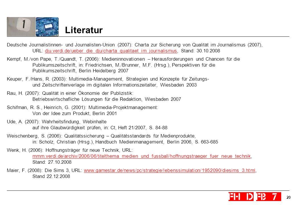 20 Literatur Deutsche Journalistinnen- und Journalisten-Union (2007): Charta zur Sicherung von Qualität im Journalismus (2007), URL: dju.verdi.de/uebe