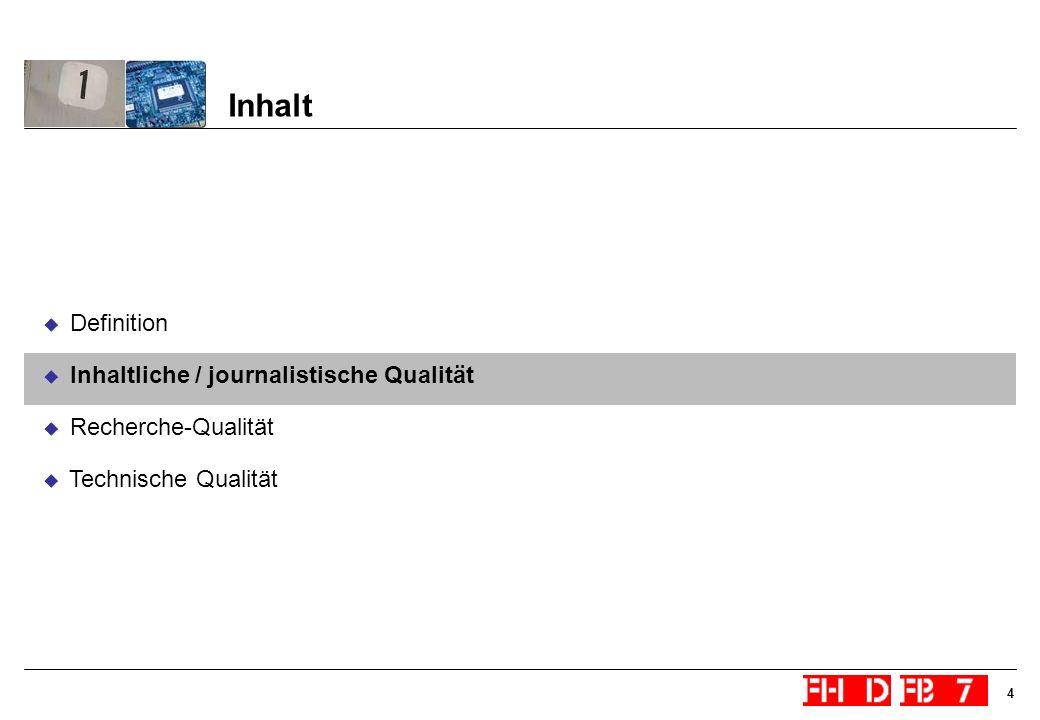 4 Inhalt Definition Inhaltliche / journalistische Qualität Recherche-Qualität Technische Qualität
