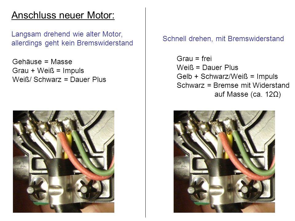 Anschluss neuer Motor: Langsam drehend wie alter Motor, allerdings geht kein Bremswiderstand Schnell drehen, mit Bremswiderstand Gehäuse = Masse Grau