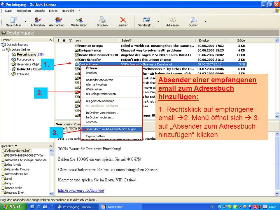 Absender einer empfangenen email zum Adressbuch hinzufügen: 1. Rechtsklick auf empfangene email 2. Menü öffnet sich 3. auf Absender zum Adressbuch hin