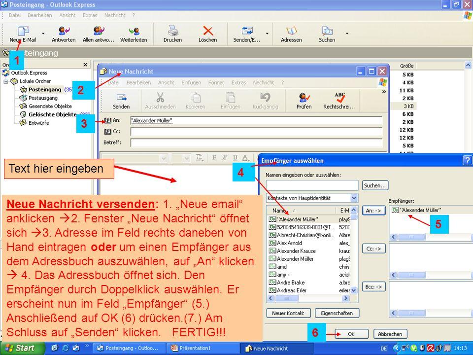 Neue Nachricht versenden: 1. Neue email anklicken 2. Fenster Neue Nachricht öffnet sich 3. Adresse im Feld rechts daneben von Hand eintragen oder um e
