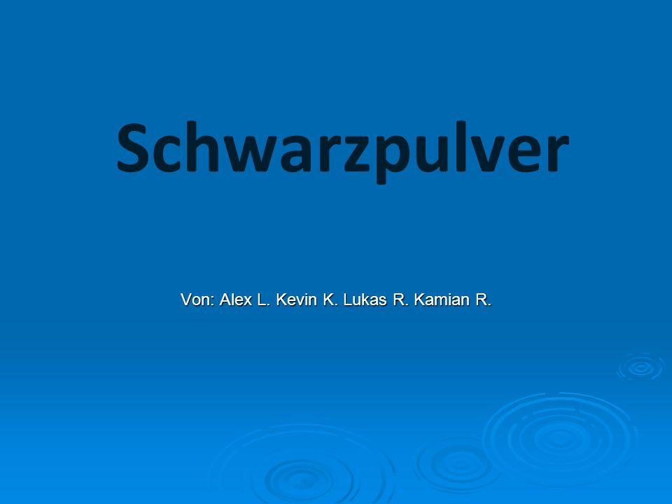 Schwarzpulver Von: Alex L. Kevin K. Lukas R. Kamian R.