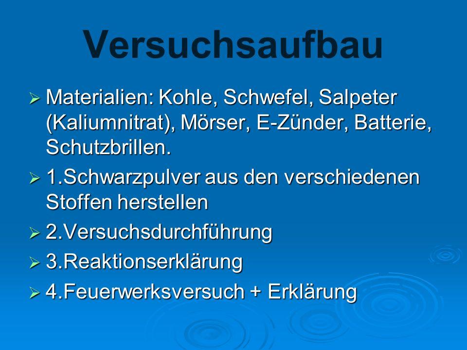 Versuchsaufbau Materialien: Kohle, Schwefel, Salpeter (Kaliumnitrat), Mörser, E-Zünder, Batterie, Schutzbrillen. Materialien: Kohle, Schwefel, Salpete