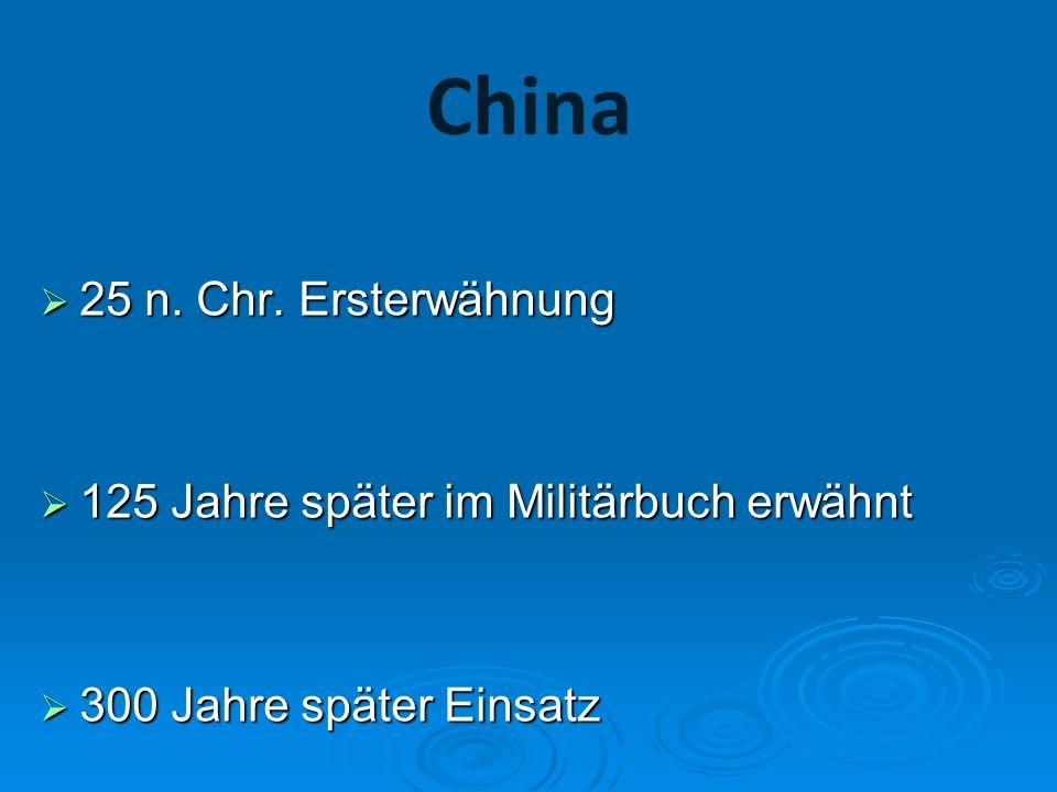 China 25 n. Chr. Ersterwähnung 25 n. Chr. Ersterwähnung 125 Jahre später im Militärbuch erwähnt 125 Jahre später im Militärbuch erwähnt 300 Jahre spät
