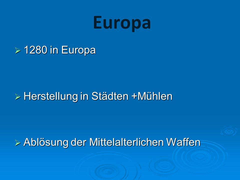 Europa 1280 in Europa 1280 in Europa Herstellung in Städten +Mühlen Herstellung in Städten +Mühlen Ablösung der Mittelalterlichen Waffen Ablösung der