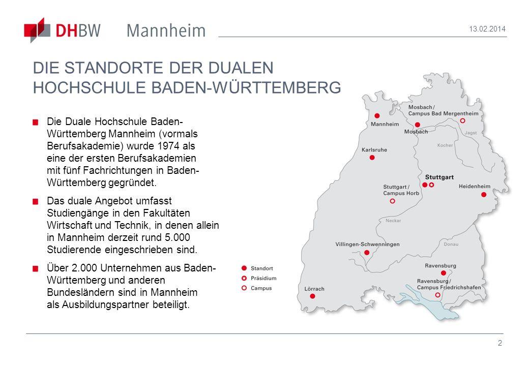 2 13.02.2014 DIE STANDORTE DER DUALEN HOCHSCHULE BADEN-WÜRTTEMBERG Die Duale Hochschule Baden- Württemberg Mannheim (vormals Berufsakademie) wurde 197