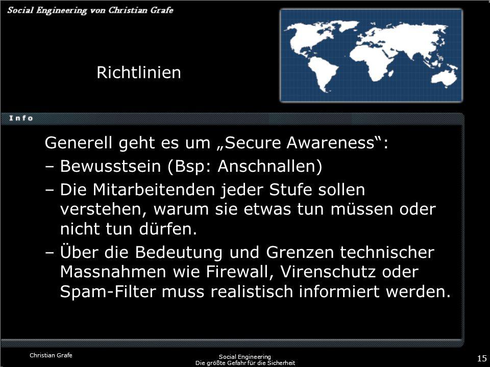 Christian Grafe Social Engineering Die größte Gefahr für die Sicherheit 15 Richtlinien Generell geht es um Secure Awareness: –Bewusstsein (Bsp: Anschn