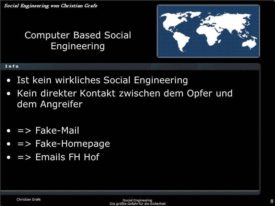 Christian Grafe Social Engineering Die größte Gefahr für die Sicherheit 8 Computer Based Social Engineering Ist kein wirkliches Social Engineering Kei