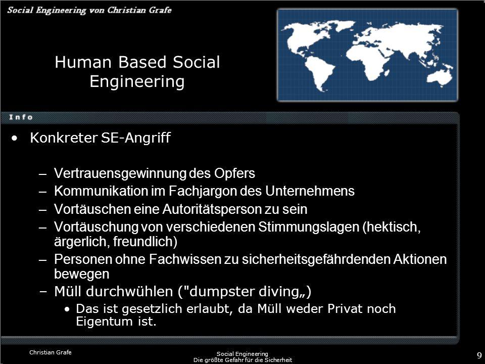 Christian Grafe Social Engineering Die größte Gefahr für die Sicherheit 9 Human Based Social Engineering Konkreter SE-Angriff –Vertrauensgewinnung des