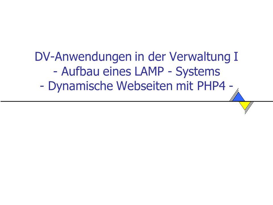 DV-Anwendungen in der Verwaltung I - Aufbau eines LAMP - Systems - Dynamische Webseiten mit PHP4 -