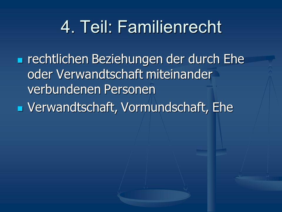 4. Teil: Familienrecht rechtlichen Beziehungen der durch Ehe oder Verwandtschaft miteinander verbundenen Personen rechtlichen Beziehungen der durch Eh