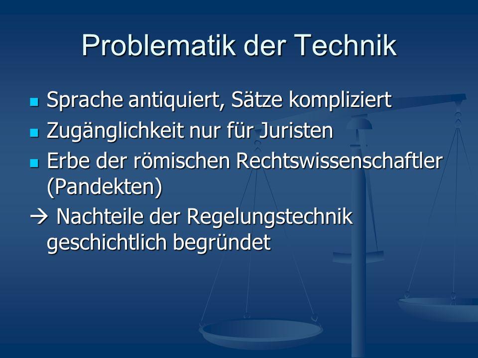 Problematik der Technik Sprache antiquiert, Sätze kompliziert Sprache antiquiert, Sätze kompliziert Zugänglichkeit nur für Juristen Zugänglichkeit nur