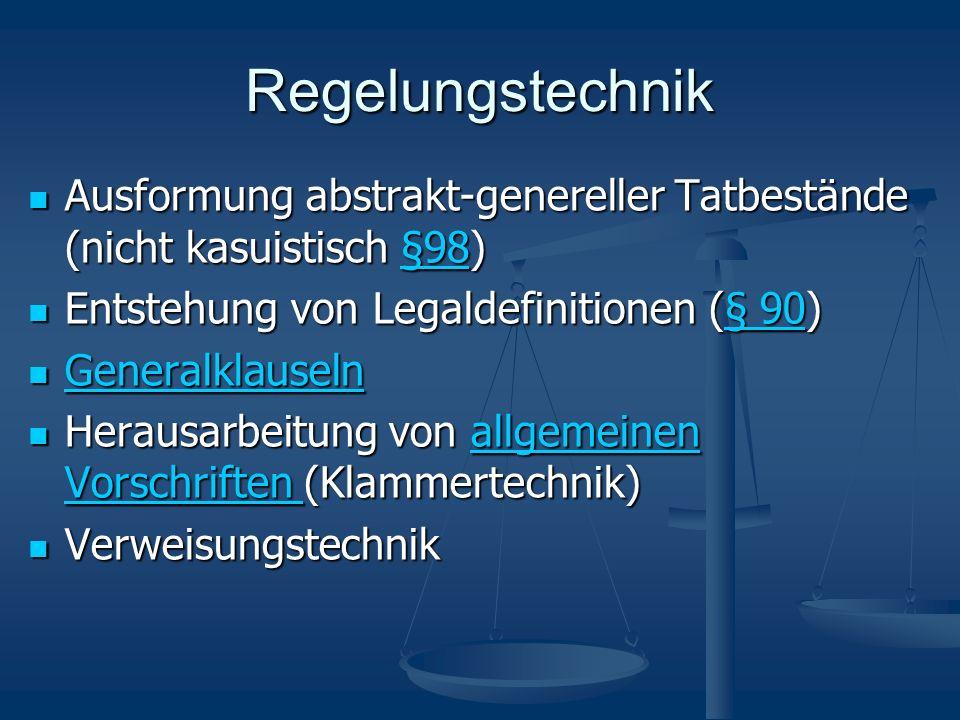 Regelungstechnik Ausformung abstrakt-genereller Tatbestände (nicht kasuistisch §98) Ausformung abstrakt-genereller Tatbestände (nicht kasuistisch §98)