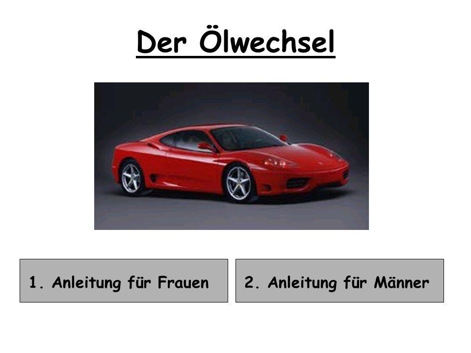 1. Anleitung für Frauen Der Ölwechsel 2. Anleitung für Männer