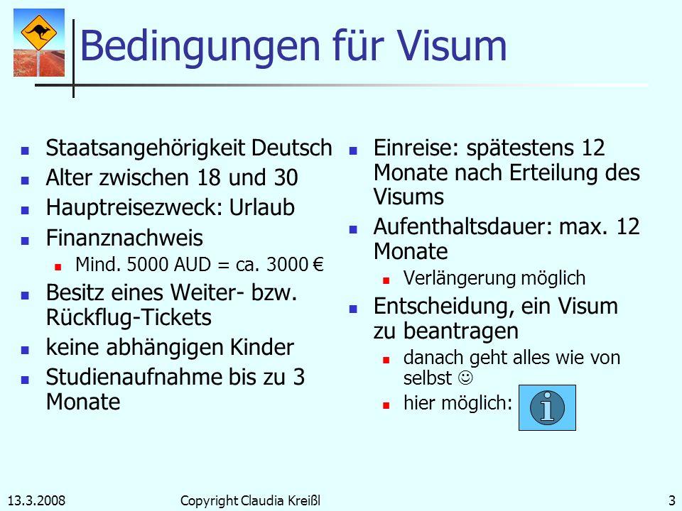 13.3.2008Copyright Claudia Kreißl2 Work and Travel Visum Australien und Deutschland haben seit Juli 2000 eine wechselseitige Vereinbarung über Visa fü