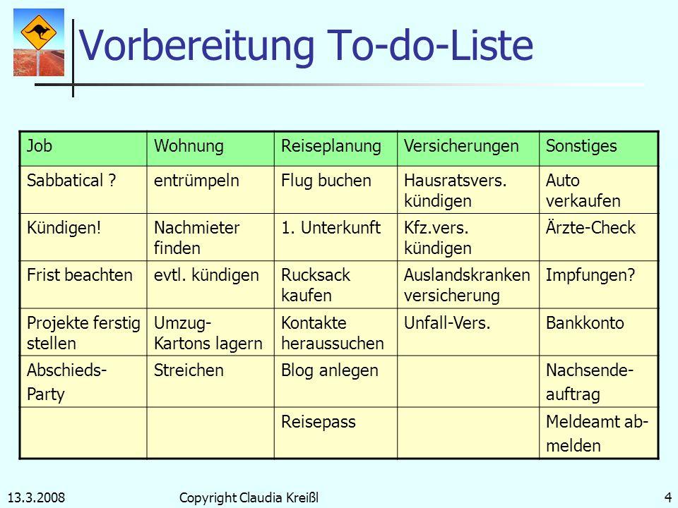 13.3.2008Copyright Claudia Kreißl3 Bedingungen für Visum Staatsangehörigkeit Deutsch Alter zwischen 18 und 30 Hauptreisezweck: Urlaub Finanznachweis M