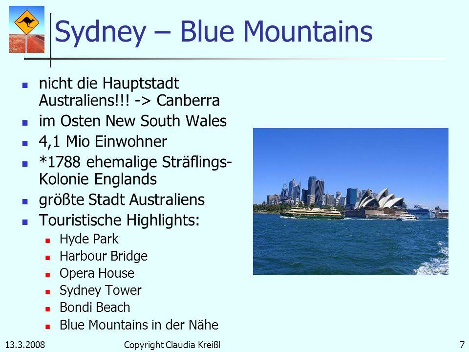 13.3.2008Copyright Claudia Kreißl6 Cairns im Nordosten: Queensland 114.000 Einwohner Touristische tropische Kleinstadt (*1867 Goldgrube) Great Barrier