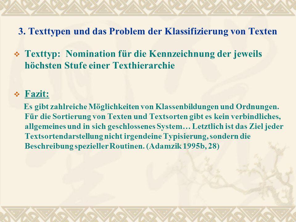 3. Texttypen und das Problem der Klassifizierung von Texten Texttyp: Nomination für die Kennzeichnung der jeweils höchsten Stufe einer Texthierarchie