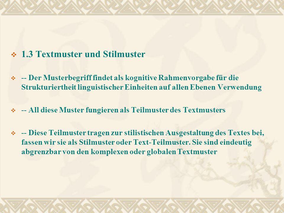 1.3 Textmuster und Stilmuster -- Der Musterbegriff findet als kognitive Rahmenvorgabe für die Strukturiertheit linguistischer Einheiten auf allen Eben