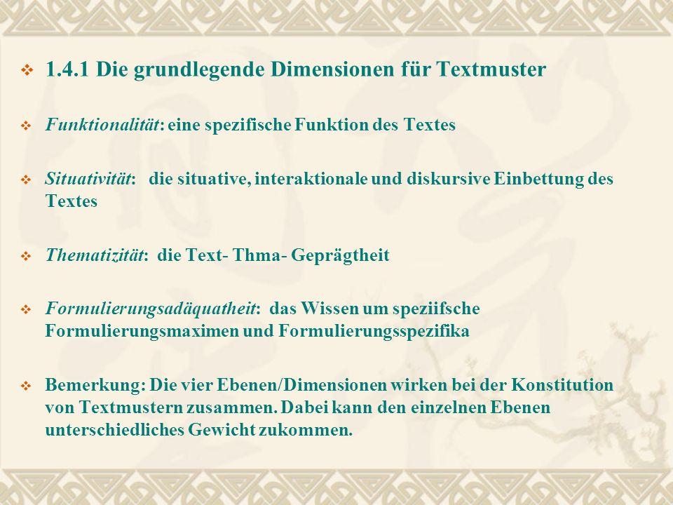 1.4.1 Die grundlegende Dimensionen für Textmuster Funktionalität: eine spezifische Funktion des Textes Situativität: die situative, interaktionale und