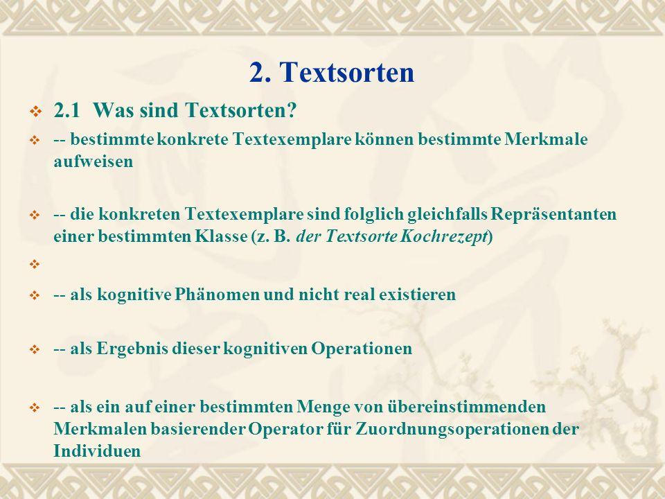 2. Textsorten 2.1 Was sind Textsorten? -- bestimmte konkrete Textexemplare können bestimmte Merkmale aufweisen -- die konkreten Textexemplare sind fol