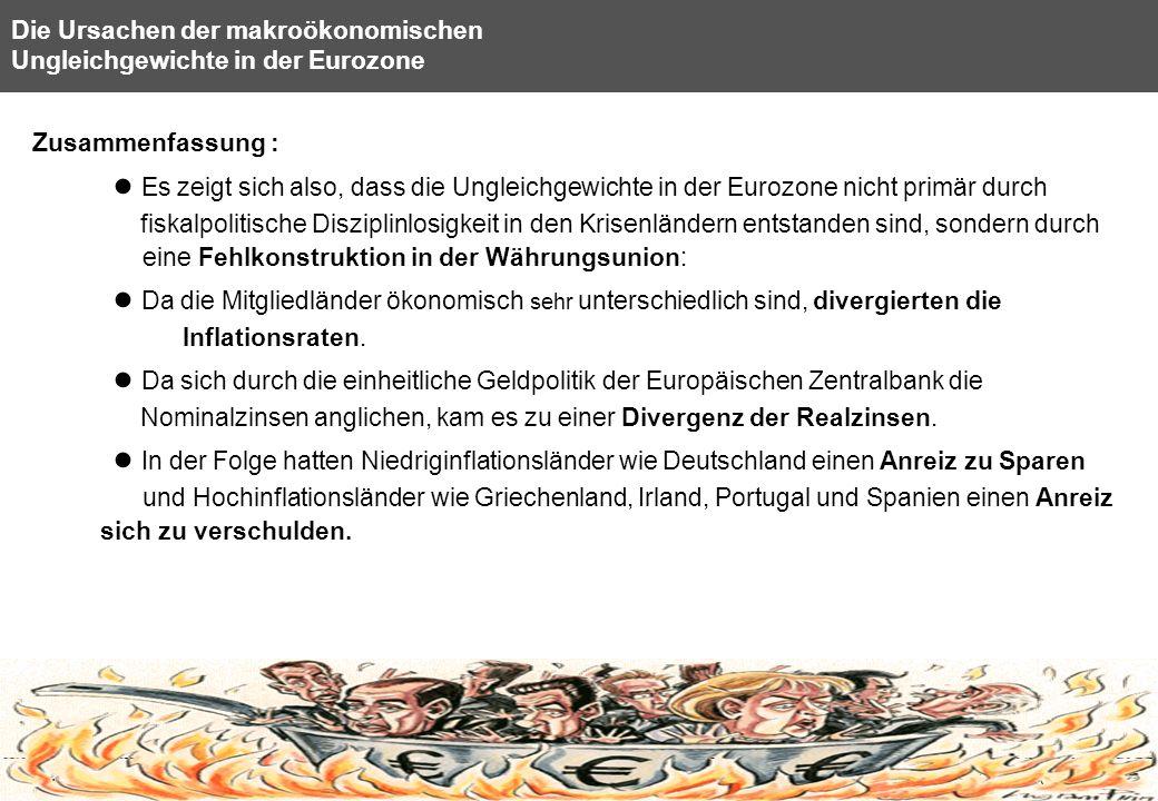 29 Die Ursachen der makroökonomischen Ungleichgewichte in der Eurozone Zusammenfassung : Es zeigt sich also, dass die Ungleichgewichte in der Eurozone