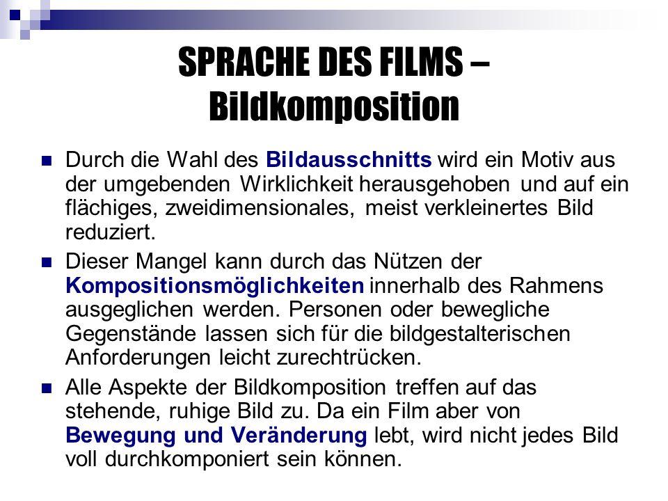 SPRACHE DES FILMS – Bildkomposition Durch die Wahl des Bildausschnitts wird ein Motiv aus der umgebenden Wirklichkeit herausgehoben und auf ein flächiges, zweidimensionales, meist verkleinertes Bild reduziert.
