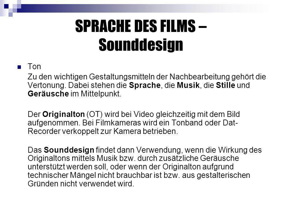 SPRACHE DES FILMS – Sounddesign Ton Zu den wichtigen Gestaltungsmitteln der Nachbearbeitung gehört die Vertonung.