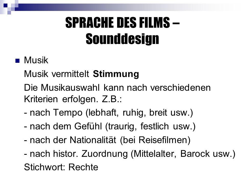 SPRACHE DES FILMS – Sounddesign Musik Musik vermittelt Stimmung Die Musikauswahl kann nach verschiedenen Kriterien erfolgen.