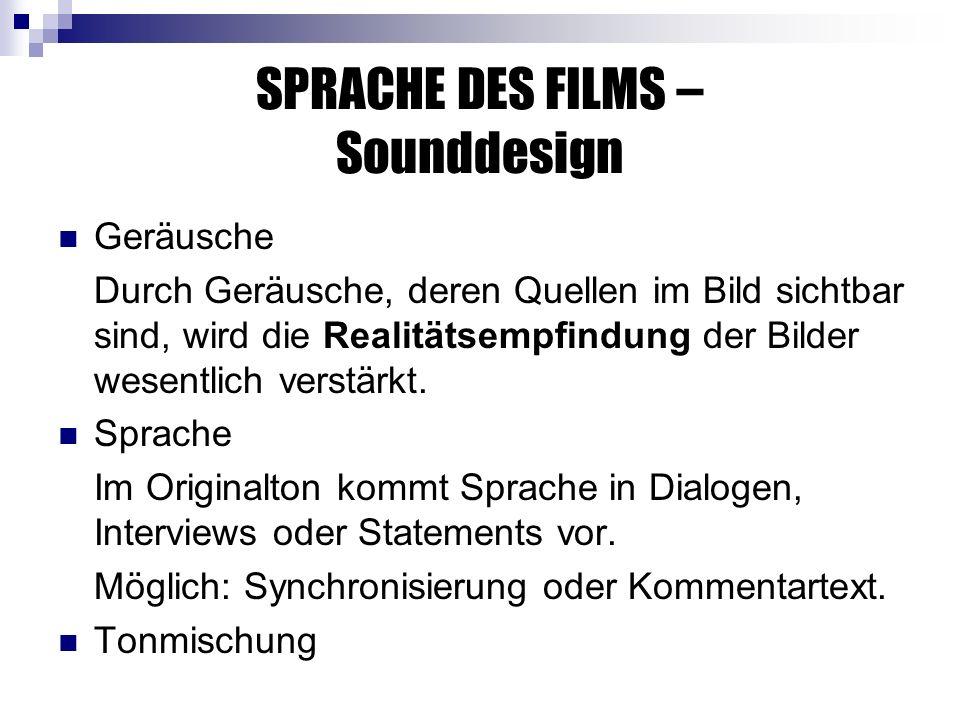 SPRACHE DES FILMS – Sounddesign Geräusche Durch Geräusche, deren Quellen im Bild sichtbar sind, wird die Realitätsempfindung der Bilder wesentlich verstärkt.