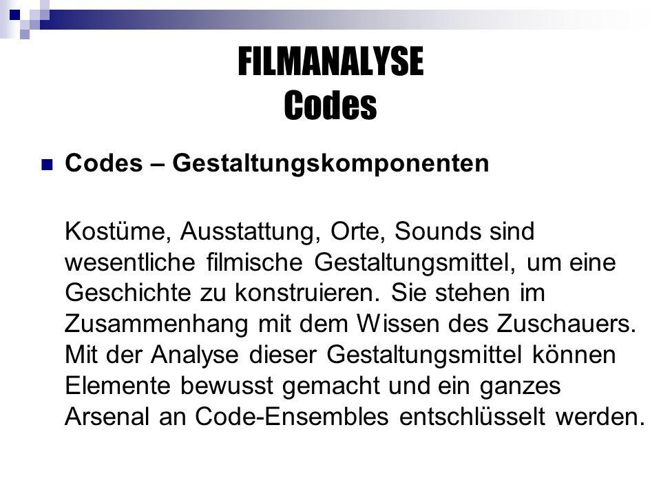 FILMANALYSE Codes Codes – Gestaltungskomponenten Kostüme, Ausstattung, Orte, Sounds sind wesentliche filmische Gestaltungsmittel, um eine Geschichte zu konstruieren.