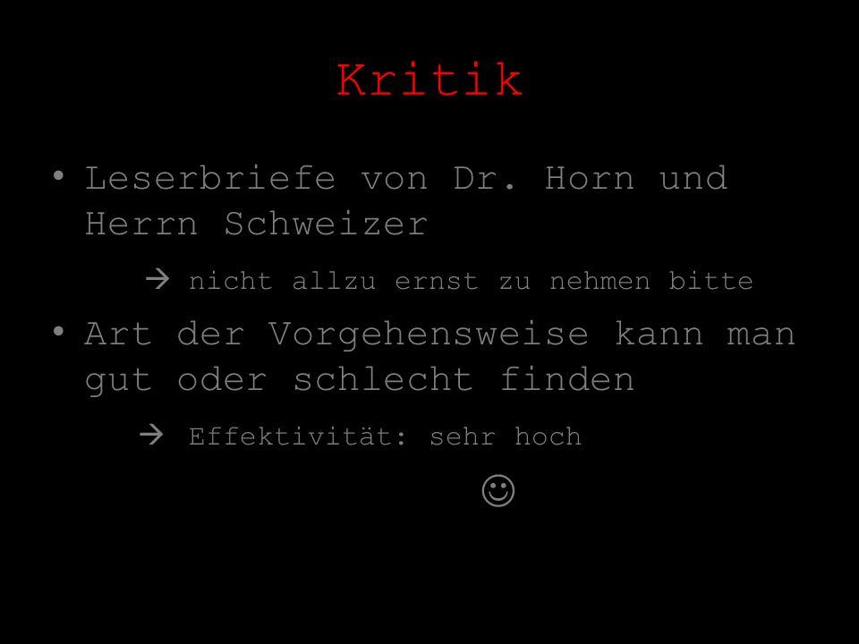 Kritik Leserbriefe von Dr. Horn und Herrn Schweizer nicht allzu ernst zu nehmen bitte Art der Vorgehensweise kann man gut oder schlecht finden Effekti