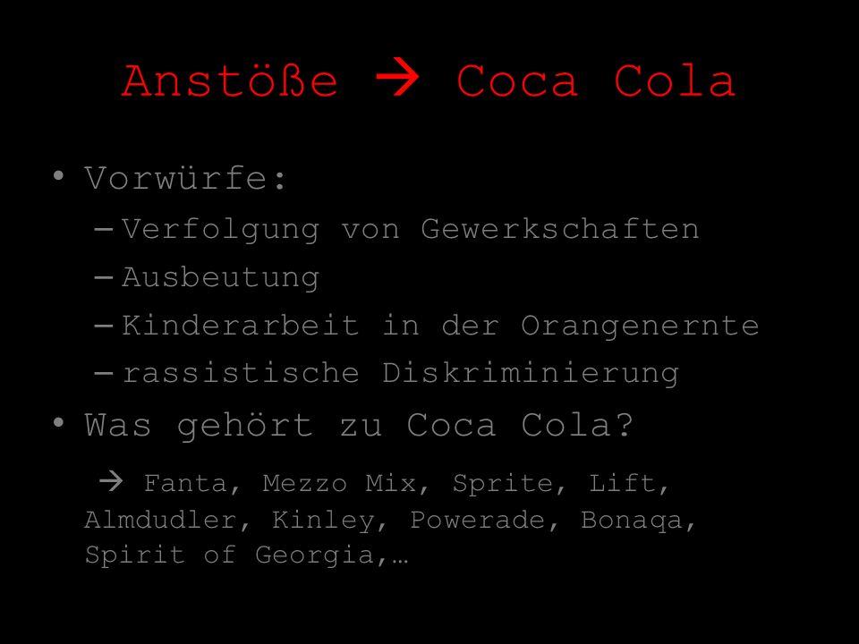 Anstöße Coca Cola Vorwürfe: –Verfolgung von Gewerkschaften –Ausbeutung –Kinderarbeit in der Orangenernte –rassistische Diskriminierung Was gehört zu C