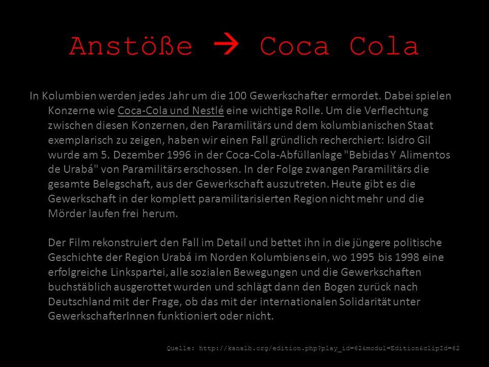 Anstöße Coca Cola In Kolumbien werden jedes Jahr um die 100 Gewerkschafter ermordet. Dabei spielen Konzerne wie Coca-Cola und Nestlé eine wichtige Rol