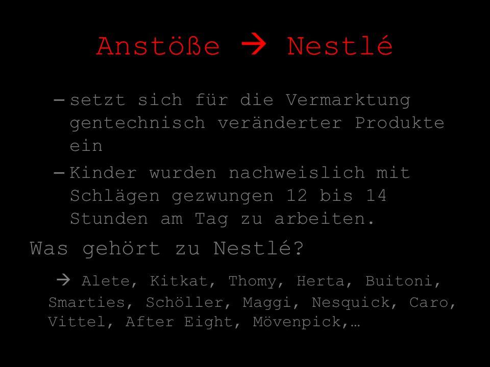 Anstöße Nestlé –setzt sich für die Vermarktung gentechnisch veränderter Produkte ein –Kinder wurden nachweislich mit Schlägen gezwungen 12 bis 14 Stun