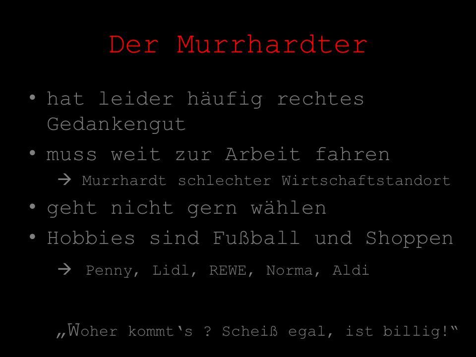 Der Murrhardter hat leider häufig rechtes Gedankengut muss weit zur Arbeit fahren Murrhardt schlechter Wirtschaftstandort geht nicht gern wählen Hobbi