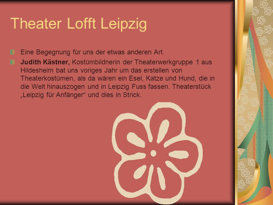 Theater Lofft Leipzig Eine Begegnung für uns der etwas anderen Art. Judith Kästner, Kostümbildnerin der Theaterwerkgruppe 1 aus Hildesheim bat uns vor