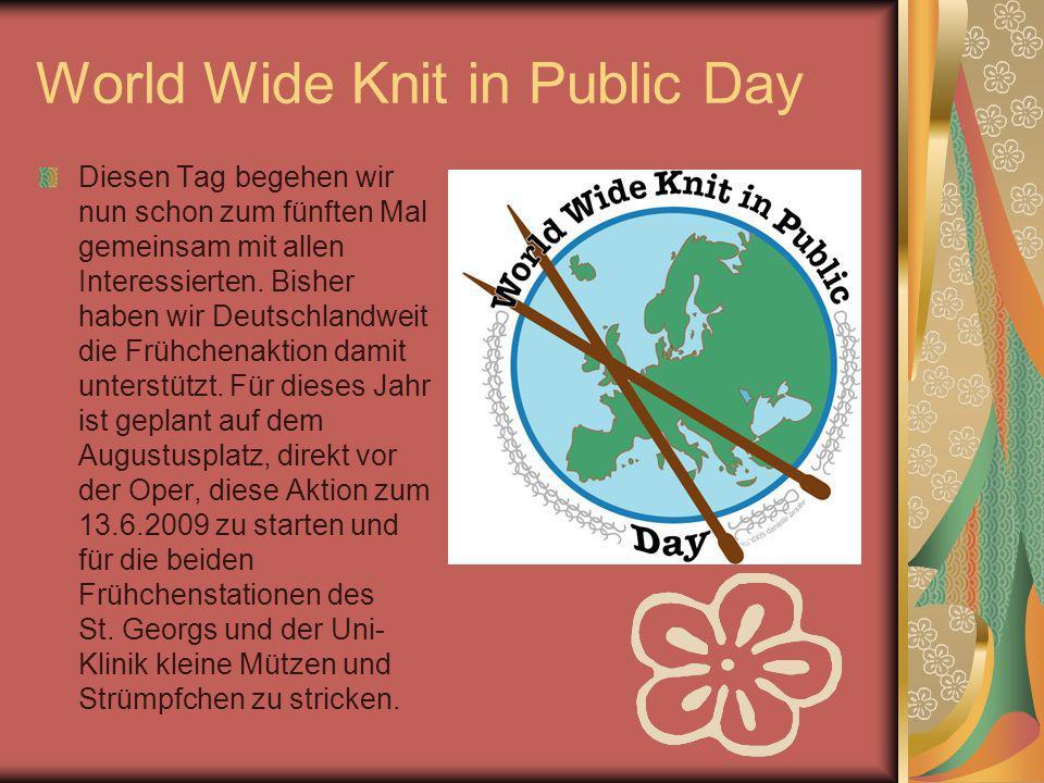 World Wide Knit in Public Day Diesen Tag begehen wir nun schon zum fünften Mal gemeinsam mit allen Interessierten. Bisher haben wir Deutschlandweit di