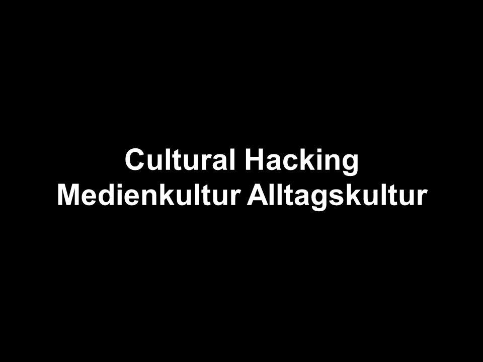 Cultural Hacking Medienkultur Alltagskultur