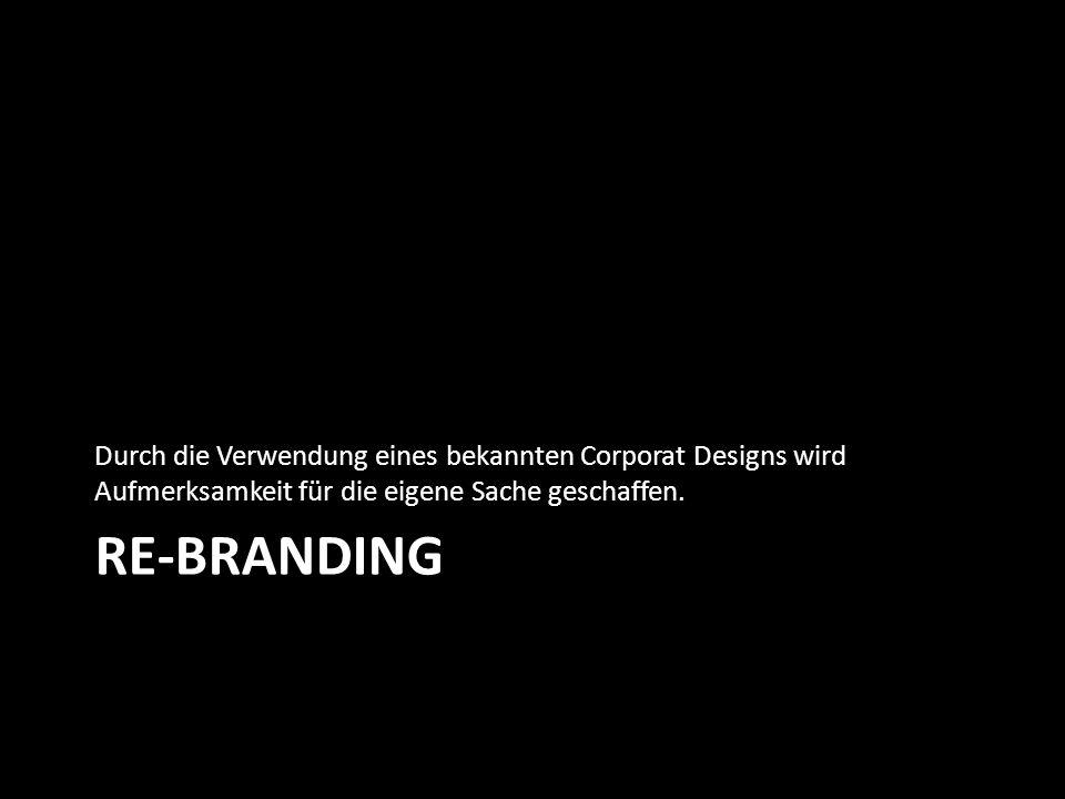 RE-BRANDING Durch die Verwendung eines bekannten Corporat Designs wird Aufmerksamkeit für die eigene Sache geschaffen.