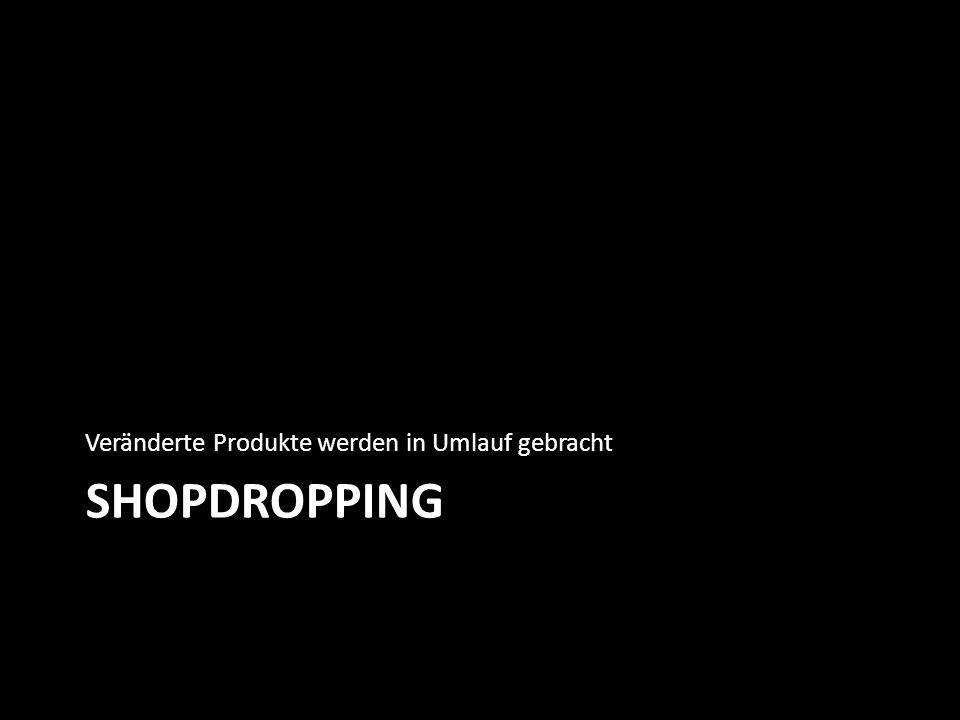 SHOPDROPPING Veränderte Produkte werden in Umlauf gebracht